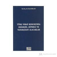 Türk Vergi Hukukunda Değersiz, Şüpheli Ve Vazgeçilen Alacaklar-İrfan Barlass
