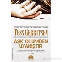 Aşk Ölümden Uyanıştır - Tess Gerritsen
