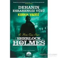 Dehanın Esrarengiz Yüzü – Korku Vadisi - Sir Arthur Conan Doyle