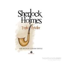 Sherlock Holmes - Toplu Öyküler-Sir Arthur Conan Doyle