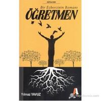 Bir Ezbercinin Romanı Öğretmen-Yılmaz Yavuz