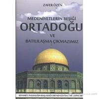 Medeniyetlerin Beşiği Ortadoğu ve Batılılaşma Çıkmazımız