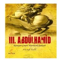 3. Abdülhamid - (Kuruyan Çınarı Yeşertecek Padişah)