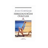 Mırıldandığım Öyküler - Julio Cortazar