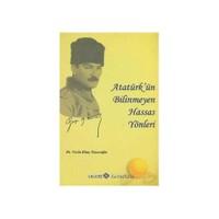 Atatürk'ün Bilinmeyen Hassas Yönleri
