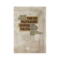 """Türk Dış Politikasının Ekonomi Politiği - (""""Soğuk Savaş""""tan """"Yeni Dünya Düzeni""""ne)"""