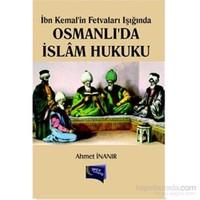 İbn Kemal İn Fetvaları Karşılığında Osmanlıda İslam Hukuku-Ahmet İnanır