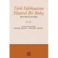 Türk Edebiyatına Eleştirel Bir Bakış Berna Moran'A Armağan-Kolektif