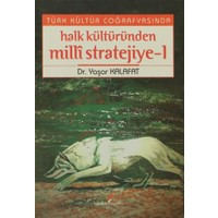 Türk Kültür Coğrafyasında Halk Kültüründen Milli Stratejiye - 1