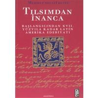 Tılsımdan İnanca: Başlangıcından 17. Yüzyıla Kadar Latin Amerika Edebiyatı