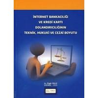 İnternet Bankacılığı ve Kredi Kartı Dolandırıcılığının Teknik, Hukuki ve Cezai Boyutu