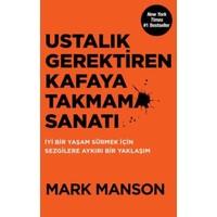 Ustalık Gerektiren Kafaya Takmama Sanatı - Mark Manson