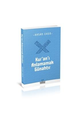 Kur'An'I Anlamamak Günahtır-Hasan Eker