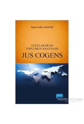 Uluslararası Toplumun Anayasası Jus Cogens-Demet Şefika Mangır
