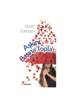 Aşkını Başına Topla-Demet Türkmen