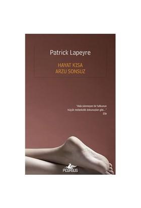 Hayat Kısa Arzu Sonsuz-Patrick Lapeyre