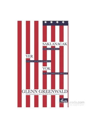 Saklanacak Yer Yok - Edward Snowden Ulusal Güvanlik Dairesi Ve Abd Gözetleme Devleti-Glenn Greenwald