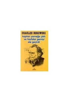 Kaptan Yemeğe Çıktı Ve Tayfalar Gemiyi Ele Geçirdi-Charles Bukowski