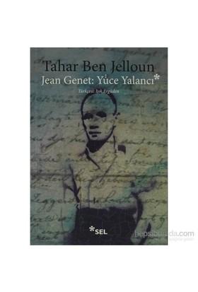 Jean Jenet: Yüce Yalancı-Tahar Ben Jelloun