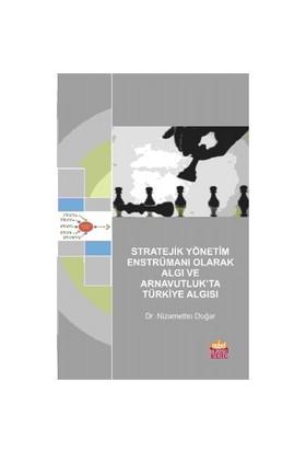 Stratejik Yönetim Enstrümanı Olarak Algı Ve Arnavutluk'Ta Türkiye Algısı-Nizamettin Doğar