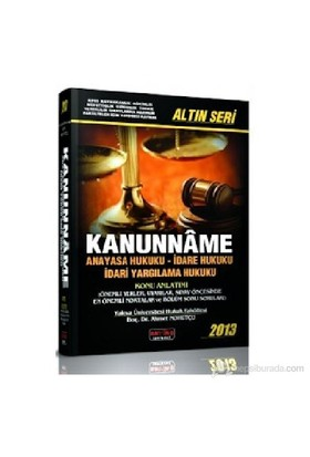 Kanunnâme Anayasa Hukuku- İdare Hukuku-İdari Yargılama Hukuku (altın seri) 2013
