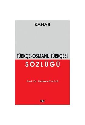 Türkçe – Osmanlı Türkçesi Sözlüğü - Mehmet Kanar