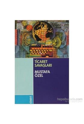 Ticaret Savaşları-Mustafa Özel