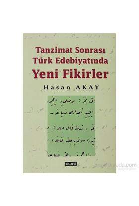 Tanzimat Sonrası Türk Edebiyatında Yeni Fikirler-Hasan Akay