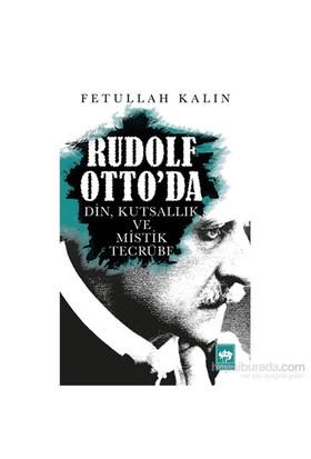 Rudolf Otto'Da Din, Kutsallık Ve Mistik Tecrübe-Fetullah Kalın