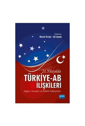 21. Yüzyılda Türkiye Ab İlişkileri: Algılar, Sorunlar Ve Politik Yaklaşımlar-Kolektif
