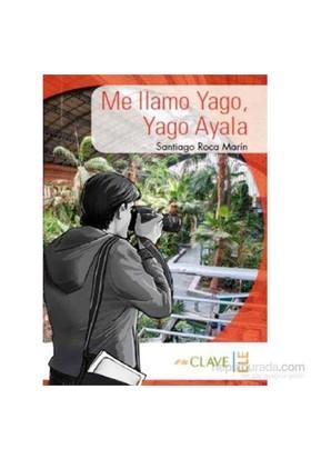 Me Llamo Yago, Yago Ayala (A1-A2) Colección Yago Ayala (İspanyolca Okuma Kitabı)-Santiago Roca Marin