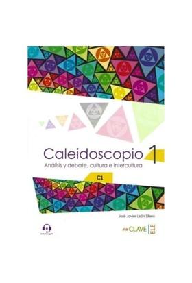 Caleidoscopio 1 +Audio Descargable C1 Analisis Y Debate, Cultura E İntercultura-Leon Sillero