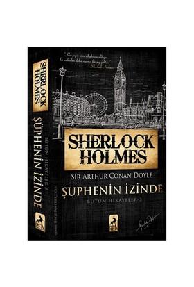 Sherlock Holmes: Şüphenin İzinde - Sir Arthur Conan Doyle