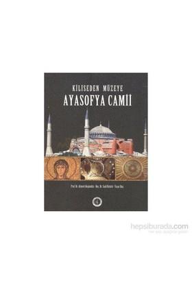 Kiliseden Müzeye Ayasofya Camii-Ahmed Akgündüz