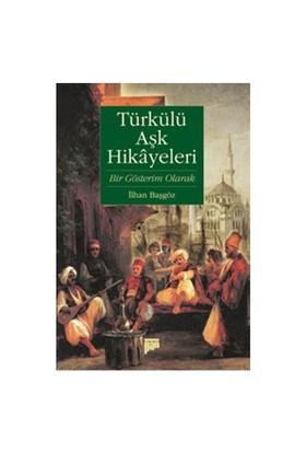 Türkülü Aşk Hikayeleri (Bir Gösterim Olarak)-İlhan Başgöz