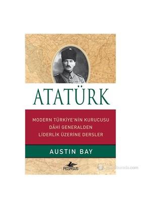 Atatürk - Modern Türkiye'nin Kurucusu Dâhi Generalden Liderlik Üzerine Dersler (Ciltli) - Austin Bay