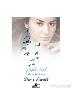 Güçlü Kal - 365 Gün Hayata Tutun (Ciltli) - Demi Lovato