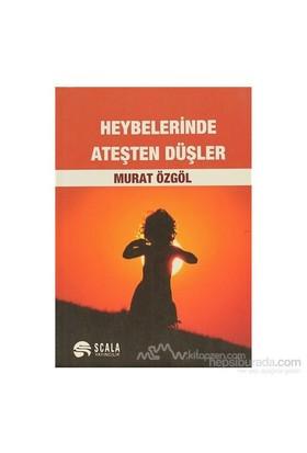 Heybelerinde Ateşten Düşler-Murat Özgöl