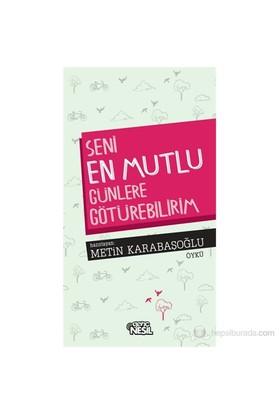 Seni En Mutlu Günlere Götürebilirim - Metin Karabaşoğlu