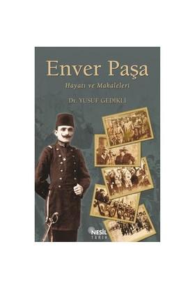 Enver Paşa (Hayatı ve Makaleleri) - Yusuf Gedikli