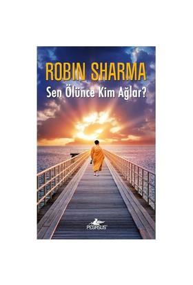 Sen Ölünce Kim Ağlar? - Robin Sharma