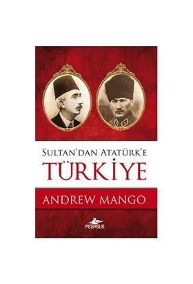 Sultan'Dan Atatürk'E Türkiye-Andrew Mango