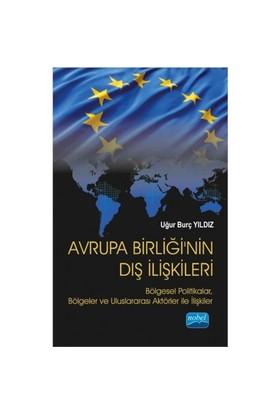 Avrupa Birliği'Nin Dış İlişkileri: Bölgesel Politikalar, Bölgeler Ve Uluslararası Aktörler İle İlişkiler-Uğur Burç Yıldız
