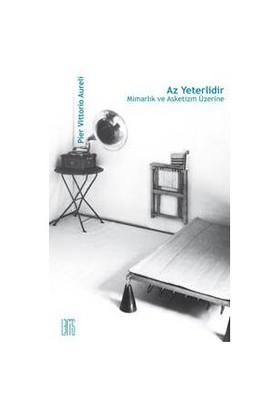 Az Yeterlidir: Mimarlık Ve Asketizm Üzerine-Pier Vittorio Aureli