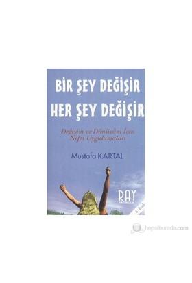 Bir Şey Değişir Her Şey Değişir-Mustafa Kartal