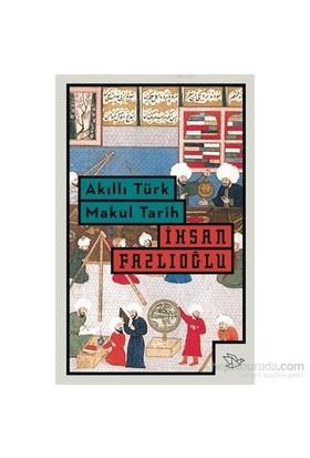 Akıllı Türk Makul Tarih-İhsan Fazlıoğlu