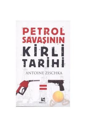 Petrol Savaşının Kirli Tarihi - Antoine Zischka