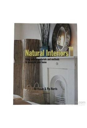Natural Interiors: Using Natural Materials And Methods To Decorate Your Home-Ali Hanan
