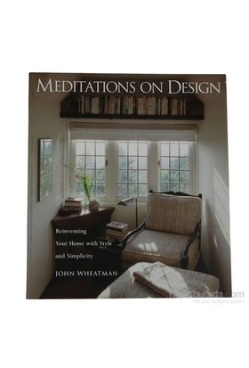 Meditations On Design: Reinventing Your Home With Style And Simplicity-David Wakely