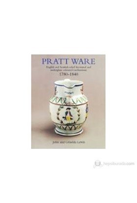Pratt Ware: English And Scottish Relief Decorated And Underglaze Coloured Earthenware 1780–1840 (Ciltli)